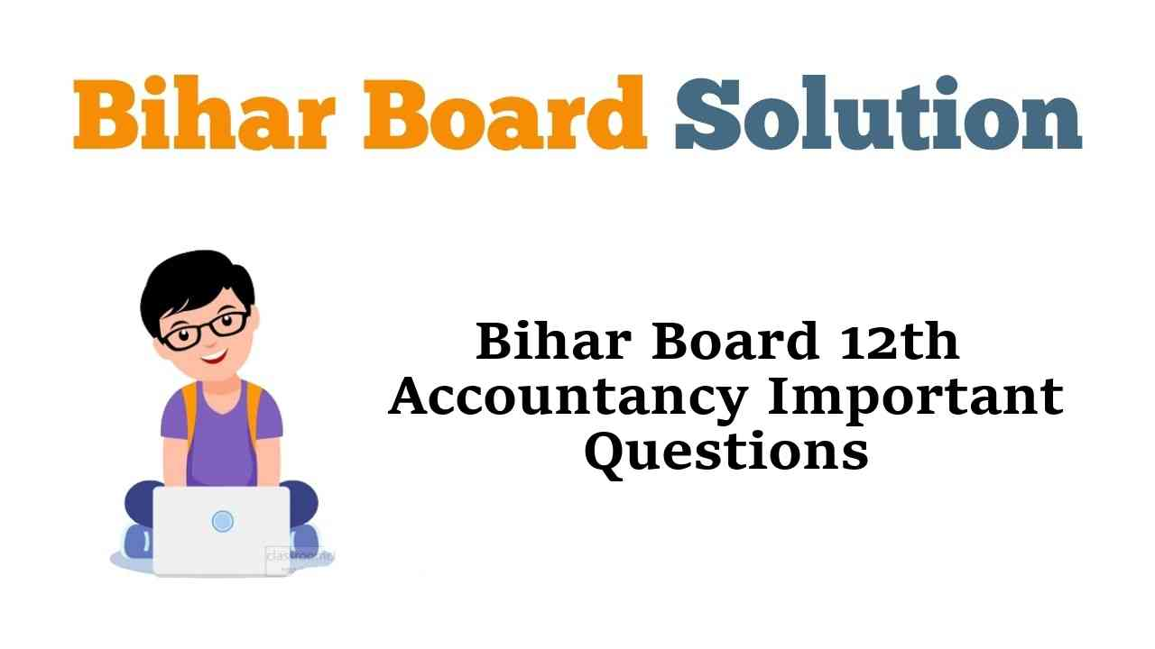Bihar Board 12th Accountancy Important Questions and Answers