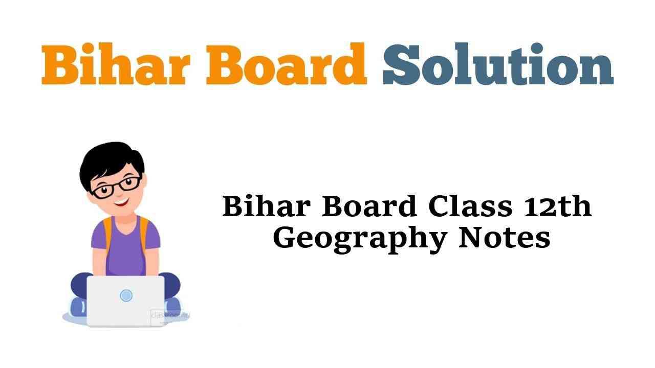 Bihar Board Class 12th Geography Notes
